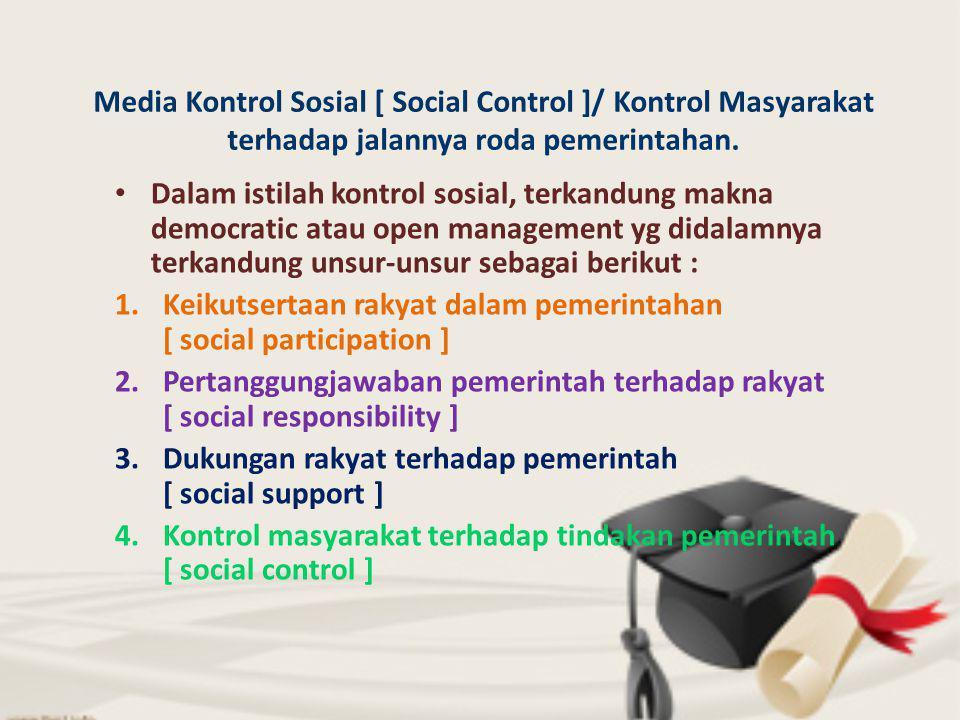 Media Kontrol Sosial [ Social Control ]/ Kontrol Masyarakat terhadap jalannya roda pemerintahan.